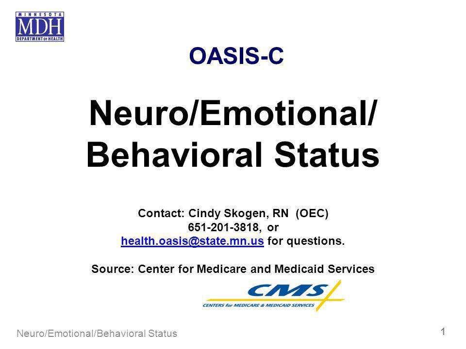 Neuro/Emotional/Behavioral Status 1 OASIS-C Neuro/Emotional/ Behavioral Status Contact: Cindy Skogen, RN (OEC) 651-201-3818, or health.oasis@state.mn.