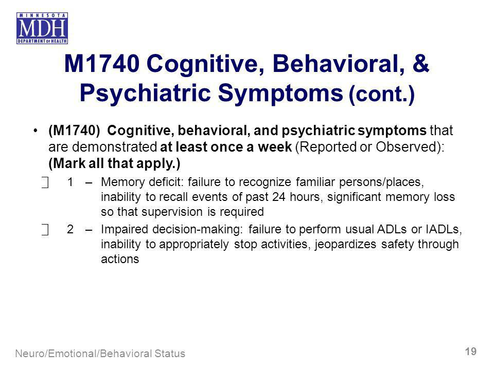 M1740 Cognitive, Behavioral, & Psychiatric Symptoms (cont.) (M1740) Cognitive, behavioral, and psychiatric symptoms that are demonstrated at least onc