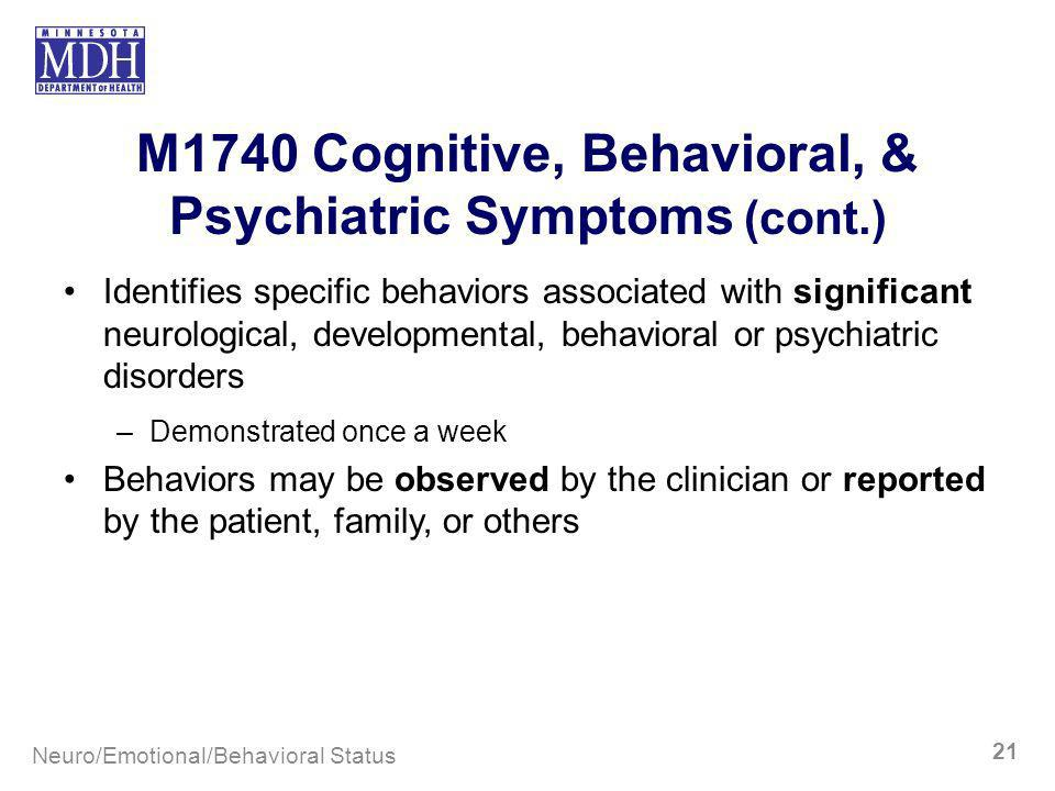 M1740 Cognitive, Behavioral, & Psychiatric Symptoms (cont.) Identifies specific behaviors associated with significant neurological, developmental, beh
