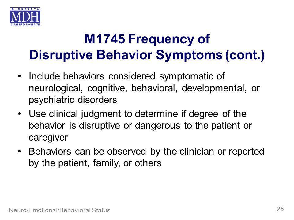 M1745 Frequency of Disruptive Behavior Symptoms (cont.) Include behaviors considered symptomatic of neurological, cognitive, behavioral, developmental
