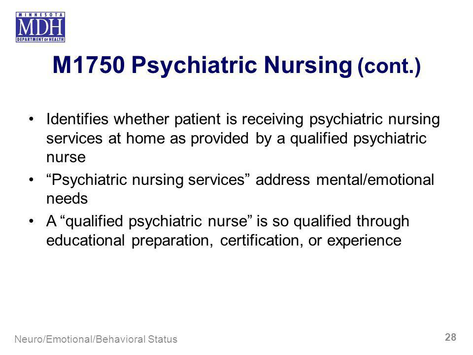 M1750 Psychiatric Nursing (cont.) Identifies whether patient is receiving psychiatric nursing services at home as provided by a qualified psychiatric