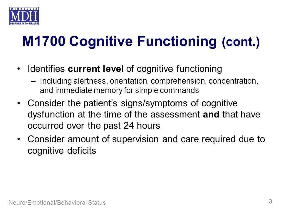 M1700 Cognitive Functioning (cont.) Identifies current level of cognitive functioning –Including alertness, orientation, comprehension, concentration,
