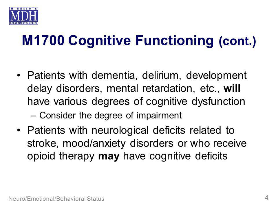 M1700 Cognitive Functioning (cont.) Patients with dementia, delirium, development delay disorders, mental retardation, etc., will have various degrees