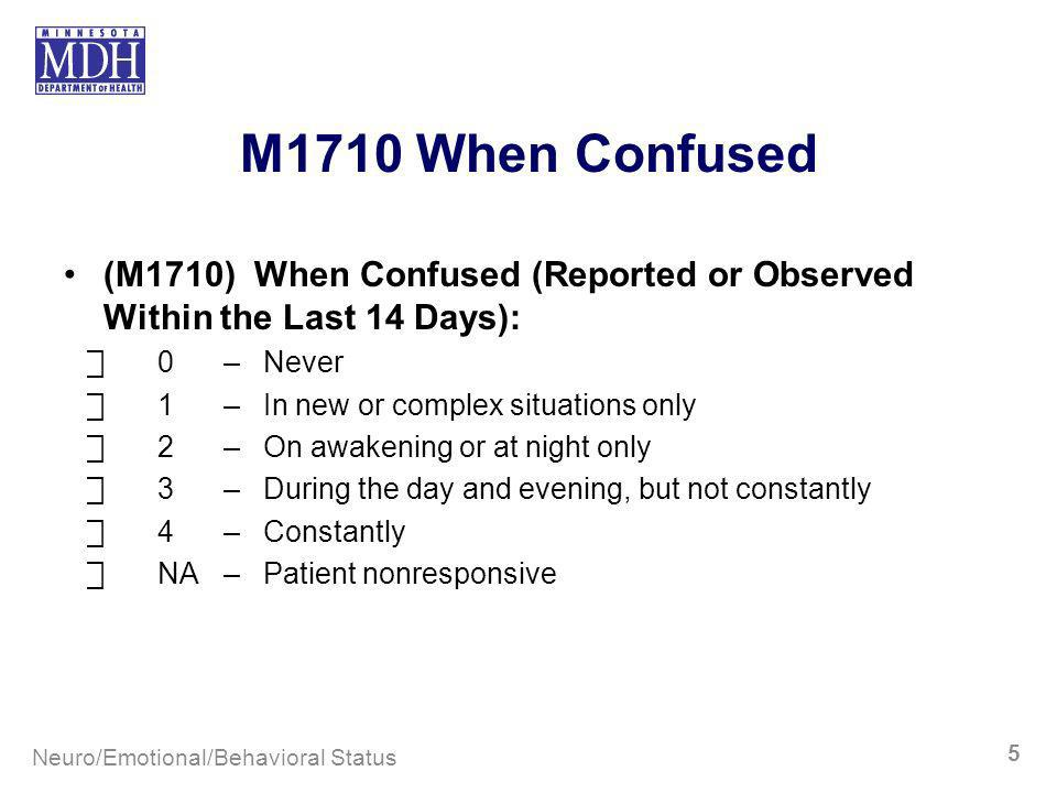 M1710 When Confused (M1710) When Confused (Reported or Observed Within the Last 14 Days): 0–Never 1–In new or complex situations only 2–On awakening o
