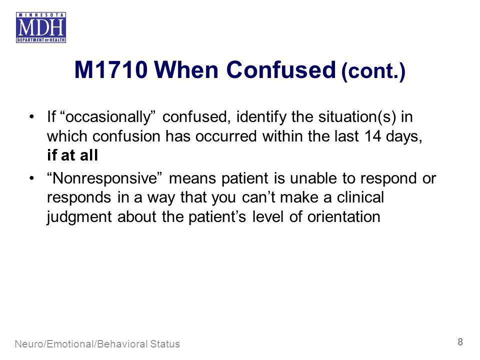 M1710 When Confused (cont.) If occasionally confused, identify the situation(s) in which confusion has occurred within the last 14 days, if at all Non