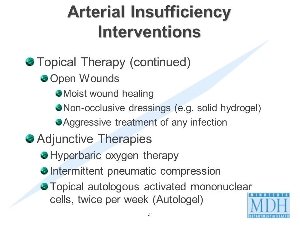 27 Arterial Insufficiency Interventions Topical Therapy (continued) Open Wounds Moist wound healing Non-occlusive dressings (e.g.