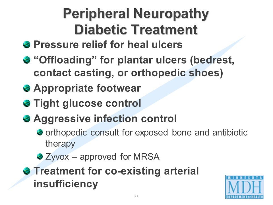 38 Peripheral Neuropathy Diabetic Treatment Pressure relief for heal ulcers Offloading for plantar ulcers (bedrest, contact casting, or orthopedic shoes) Appropriate footwear Tight glucose control Aggressive infection control orthopedic consult for exposed bone and antibiotic therapy Zyvox – approved for MRSA Treatment for co-existing arterial insufficiency