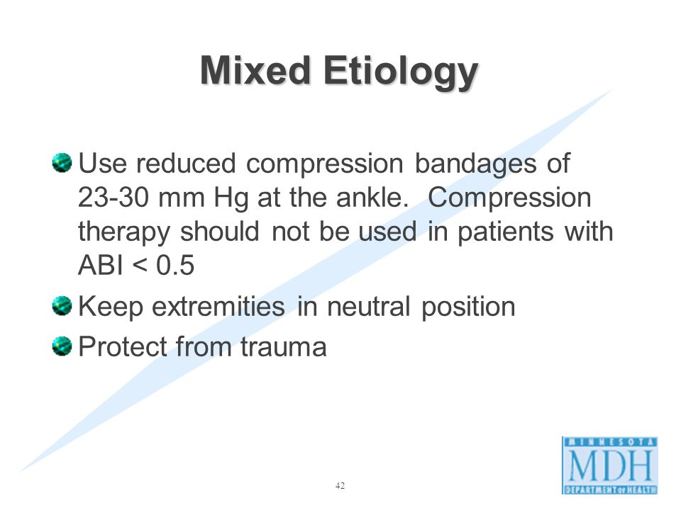 42 Mixed Etiology Use reduced compression bandages of 23-30 mm Hg at the ankle.