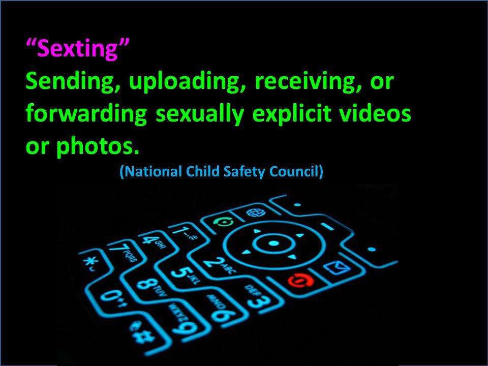 Sexting Sending, uploading, receiving, or forwarding sexually explicit videos or photos.