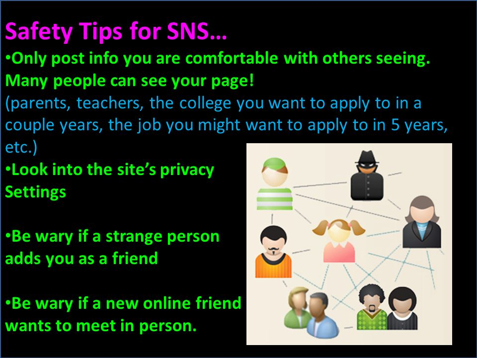 Safety Tips for SNS… Only post info you are comfortable with others seeing.