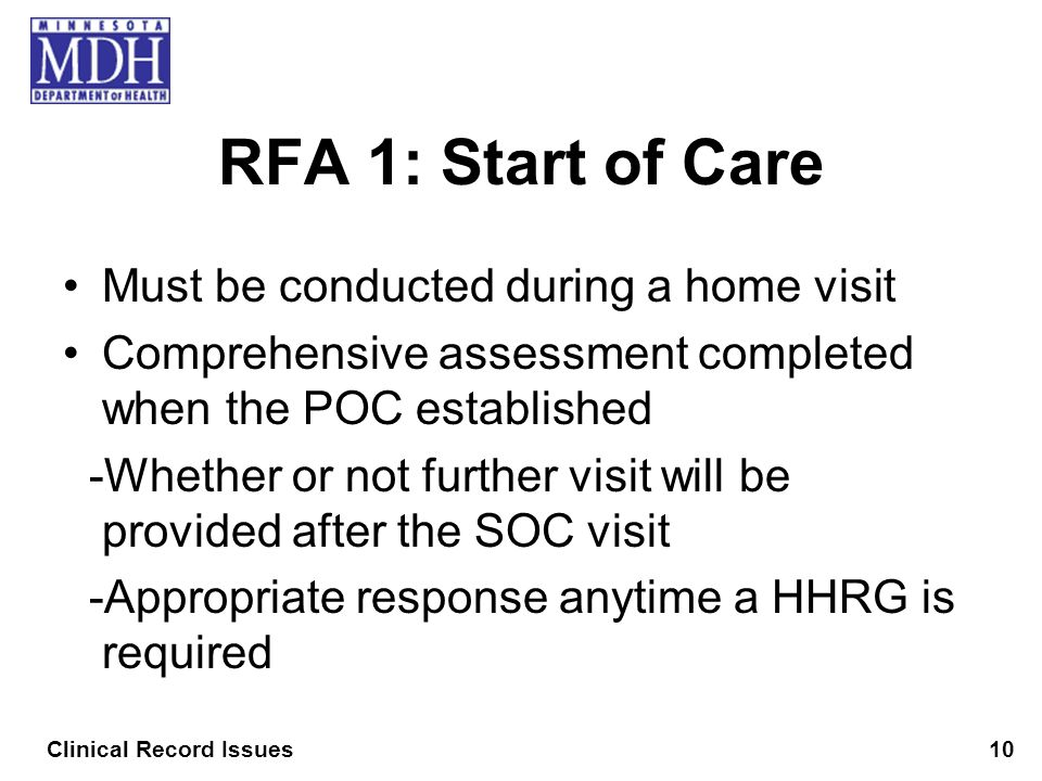 RFA 1: Start of Care Must be conducted during a home visit Comprehensive assessment completed when the POC established -Whether or not further visit w