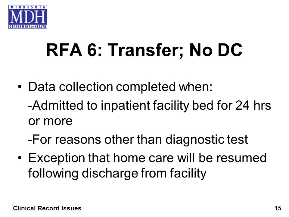 RFA 6: Transfer; No DC Data collection completed when: -Admitted to inpatient facility bed for 24 hrs or more -For reasons other than diagnostic test