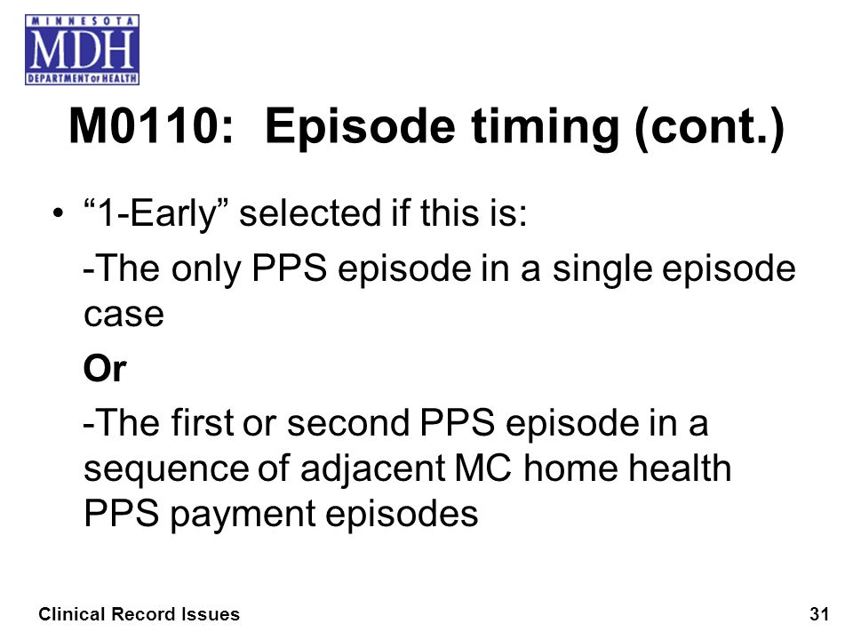M0110: Episode timing (cont.) 1-Early selected if this is: -The only PPS episode in a single episode case Or -The first or second PPS episode in a seq