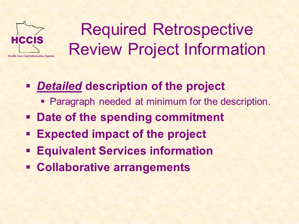 Required Retrospective Review Project Information Detailed description of the project Paragraph needed at minimum for the description. Date of the spe
