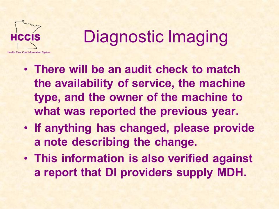 Diagnostic Imaging There will be an audit check to match the availability of service, the machine type, and the owner of the machine to what was repor