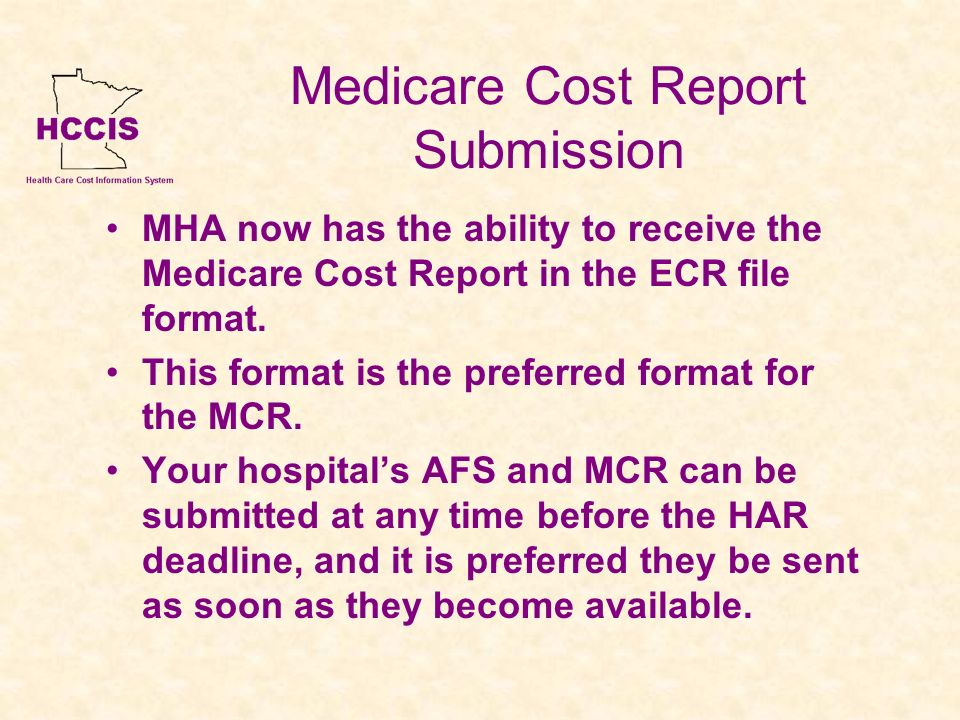 Medicare Cost Report Submission MHA now has the ability to receive the Medicare Cost Report in the ECR file format. This format is the preferred forma
