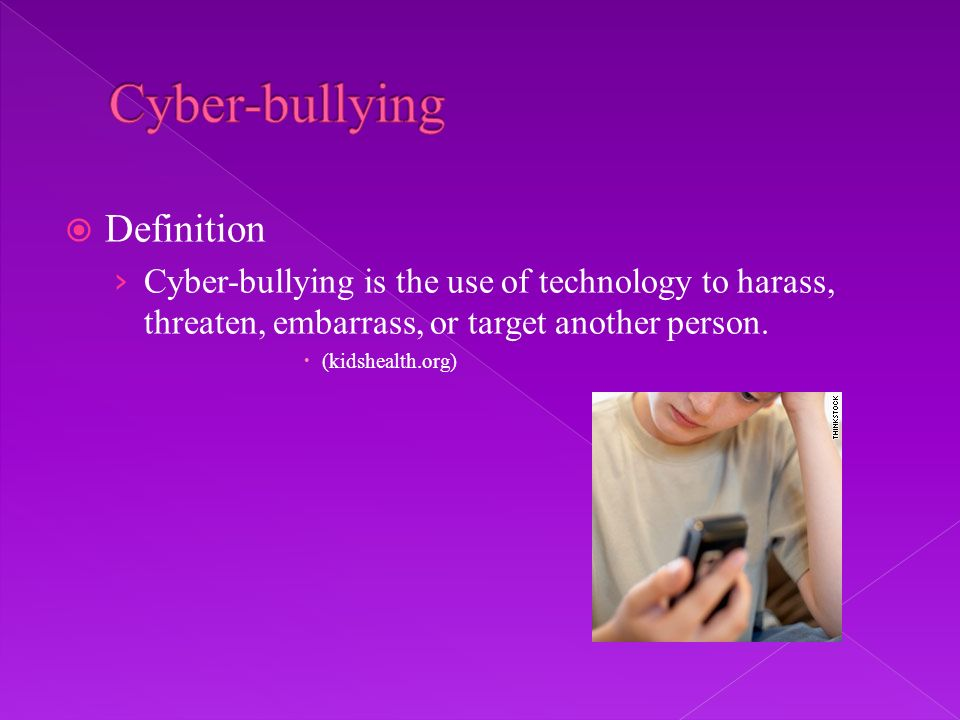 Definition Cyber-bullying is the use of technology to harass, threaten, embarrass, or target another person.