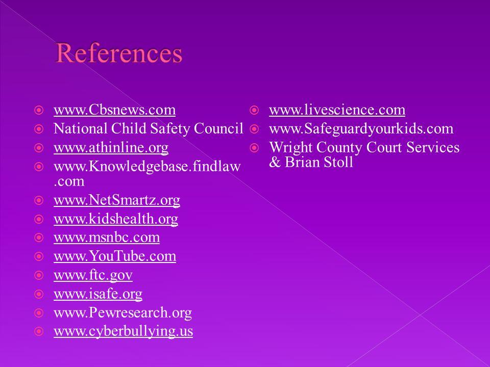 www.Cbsnews.com National Child Safety Council www.athinline.org www.Knowledgebase.findlaw.com www.NetSmartz.org www.kidshealth.org www.msnbc.com www.Y