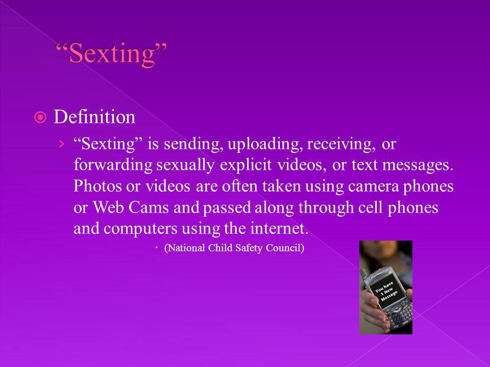 Definition Sexting is sending, uploading, receiving, or forwarding sexually explicit videos, or text messages.