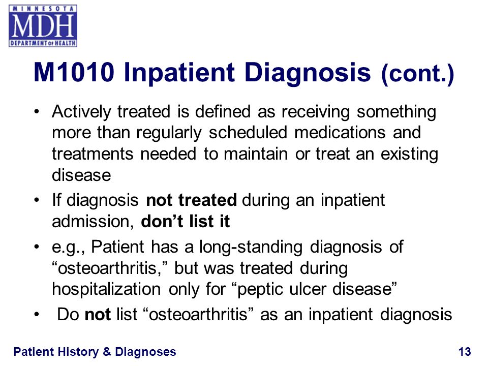 Patient History & Diagnoses13 M1010 Inpatient Diagnosis (cont.) Actively treated is defined as receiving something more than regularly scheduled medic