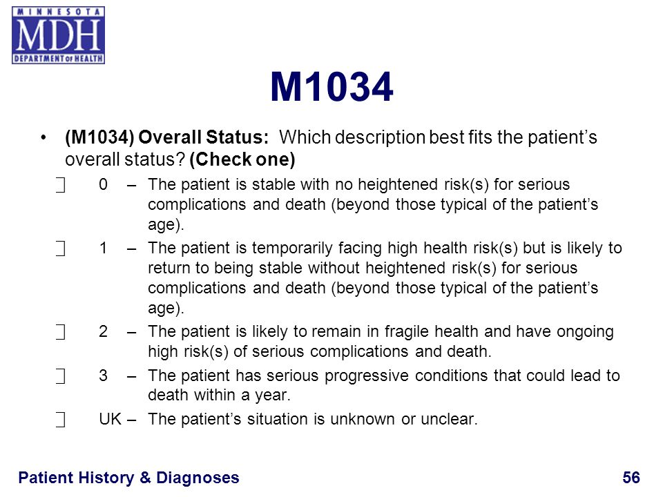 Patient History & Diagnoses56 M1034 (M1034) Overall Status: Which description best fits the patients overall status? (Check one) 0–The patient is stab