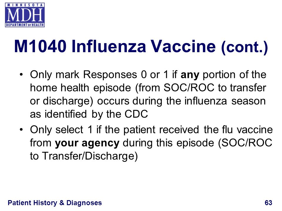Patient History & Diagnoses63 M1040 Influenza Vaccine (cont.) Only mark Responses 0 or 1 if any portion of the home health episode (from SOC/ROC to tr