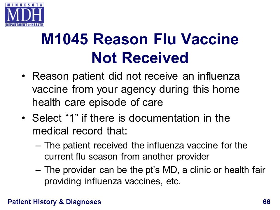 Patient History & Diagnoses66 M1045 Reason Flu Vaccine Not Received Reason patient did not receive an influenza vaccine from your agency during this h
