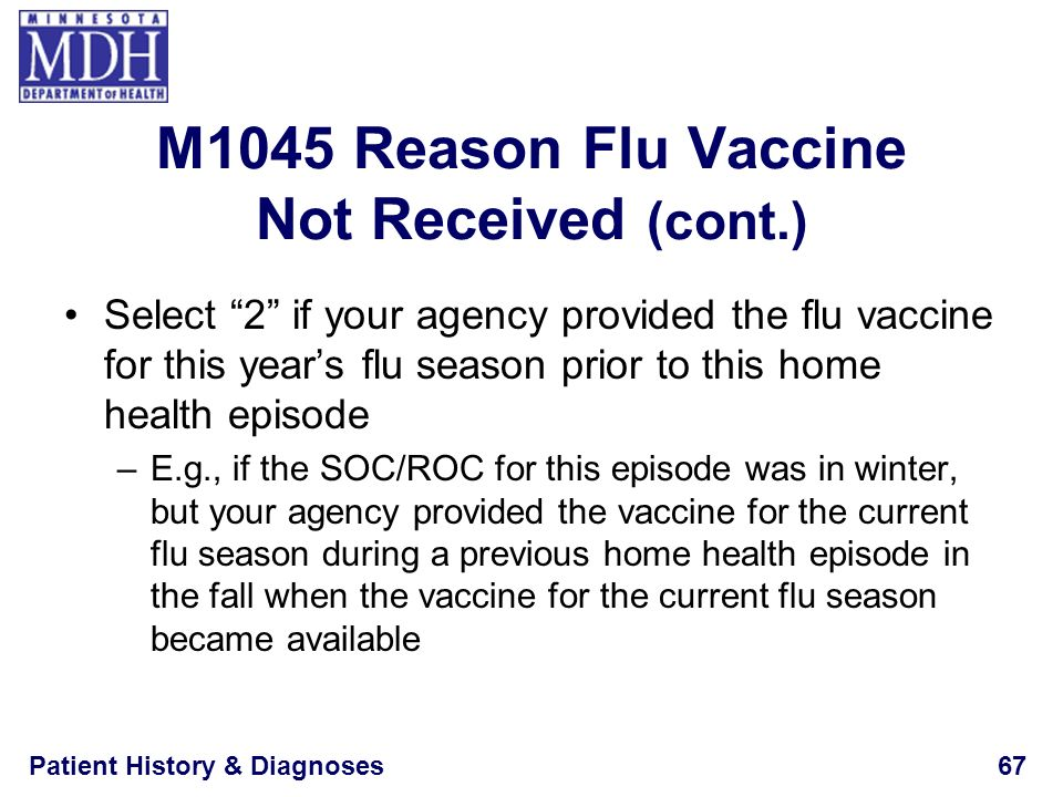 Patient History & Diagnoses67 M1045 Reason Flu Vaccine Not Received (cont.) Select 2 if your agency provided the flu vaccine for this years flu season