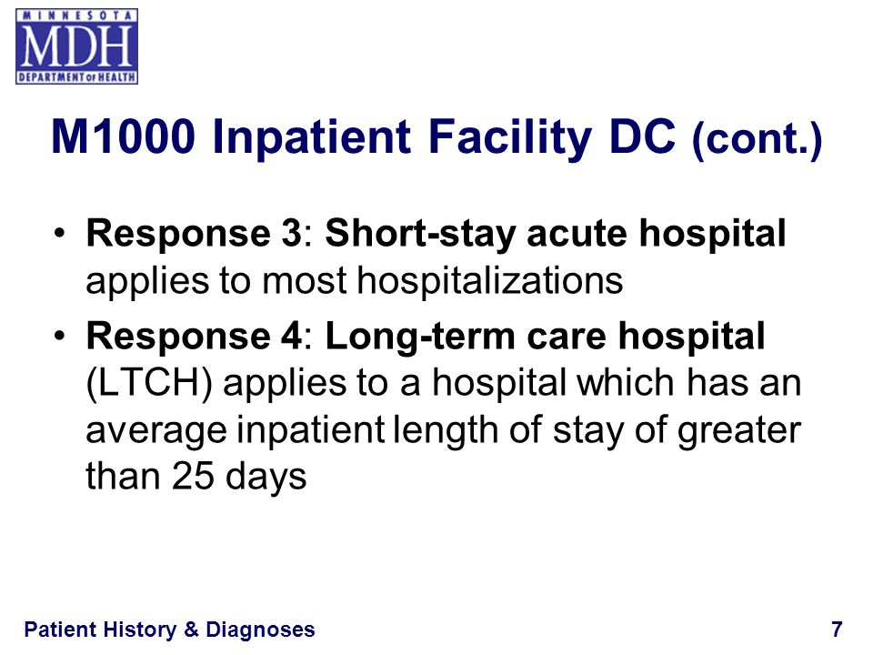 Patient History & Diagnoses8 Response 5: Inpatient rehabilitation hospital or unit (IRF) means a freestanding rehab hospital or a rehabilitation bed in a rehabilitation distinct part unit of a general acute care hospital Intermediate care facilities for the mentally retarded (ICF/MR) = Response 7 – Other M1000 Inpatient Facility DC (cont.)