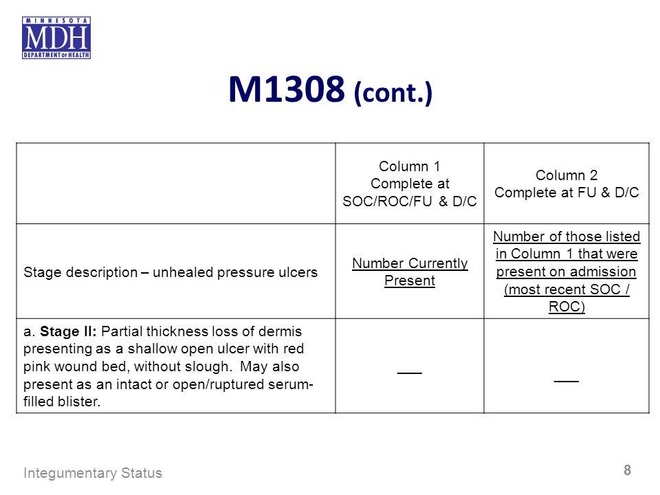 M1308 (cont.) Column 1 Complete at SOC/ROC/FU & D/C Column 2 Complete at FU & D/C Stage description – unhealed pressure ulcers Number Currently Presen