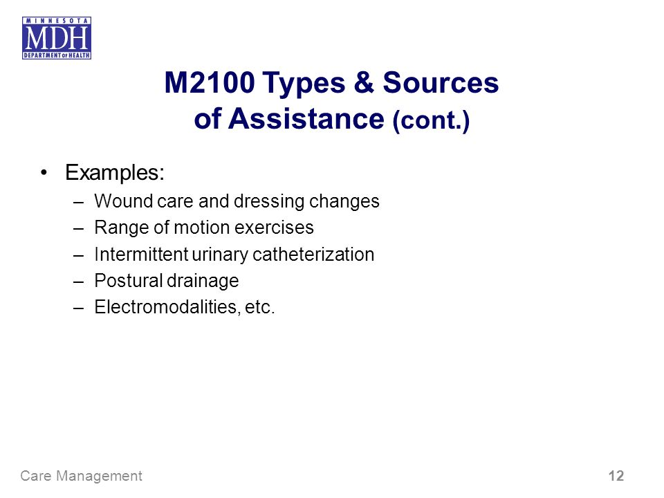 M2100 Types & Sources of Assistance (cont.) Examples: –Wound care and dressing changes –Range of motion exercises –Intermittent urinary catheterizatio