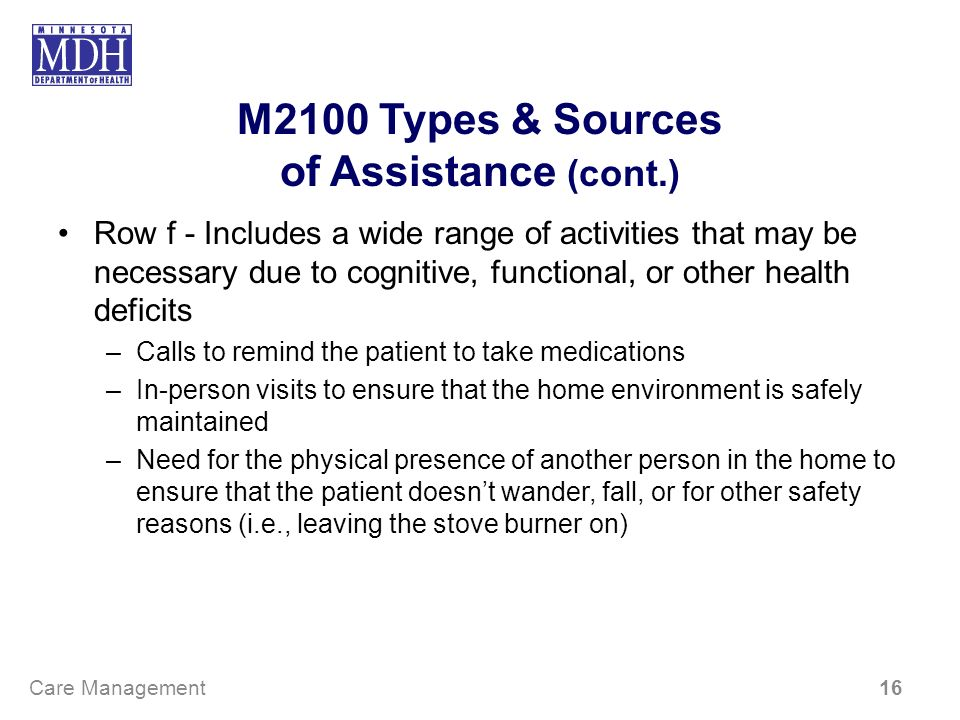 M2100 Types & Sources of Assistance (cont.) Row f - Includes a wide range of activities that may be necessary due to cognitive, functional, or other h