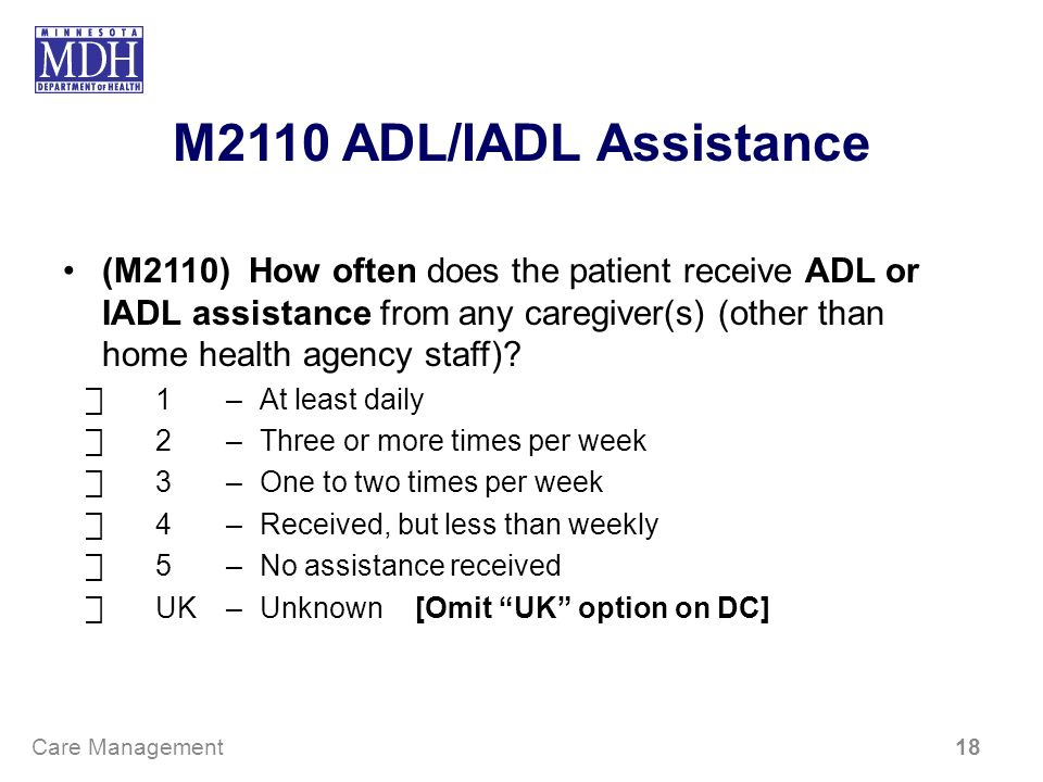 M2110 ADL/IADL Assistance (M2110) How often does the patient receive ADL or IADL assistance from any caregiver(s) (other than home health agency staff