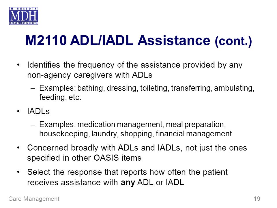M2110 ADL/IADL Assistance (cont.) Identifies the frequency of the assistance provided by any non-agency caregivers with ADLs –Examples: bathing, dress