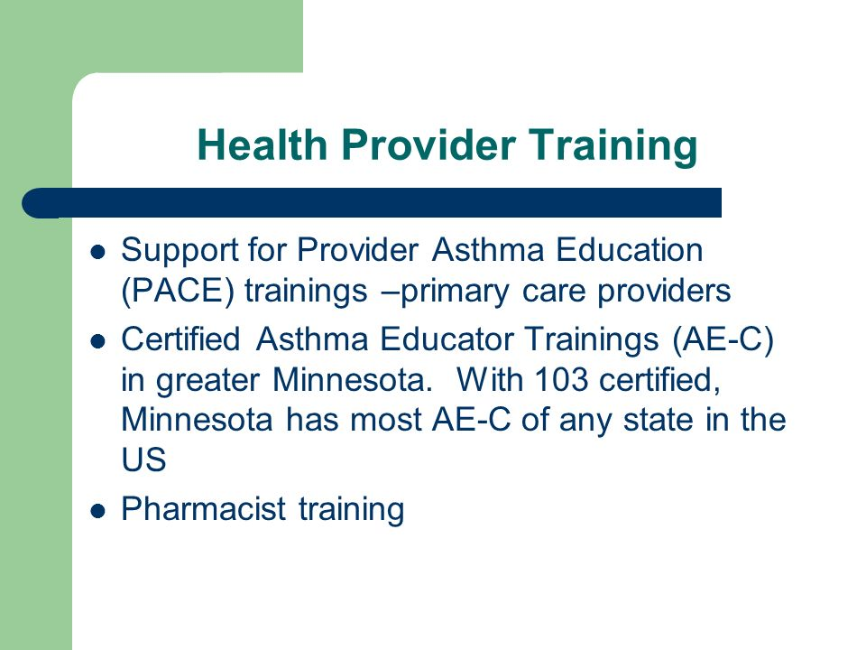 Health Provider Training Support for Provider Asthma Education (PACE) trainings –primary care providers Certified Asthma Educator Trainings (AE-C) in