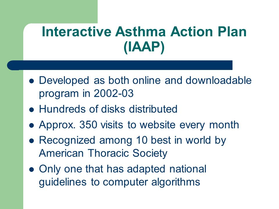 Interactive Asthma Action Plan (IAAP) Developed as both online and downloadable program in 2002-03 Hundreds of disks distributed Approx.