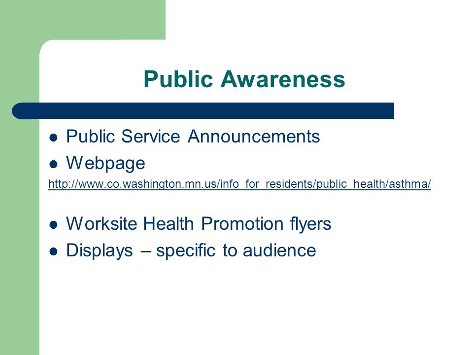 Public Awareness Public Service Announcements Webpage http://www.co.washington.mn.us/info_for_residents/public_health/asthma/ Worksite Health Promotion flyers Displays – specific to audience