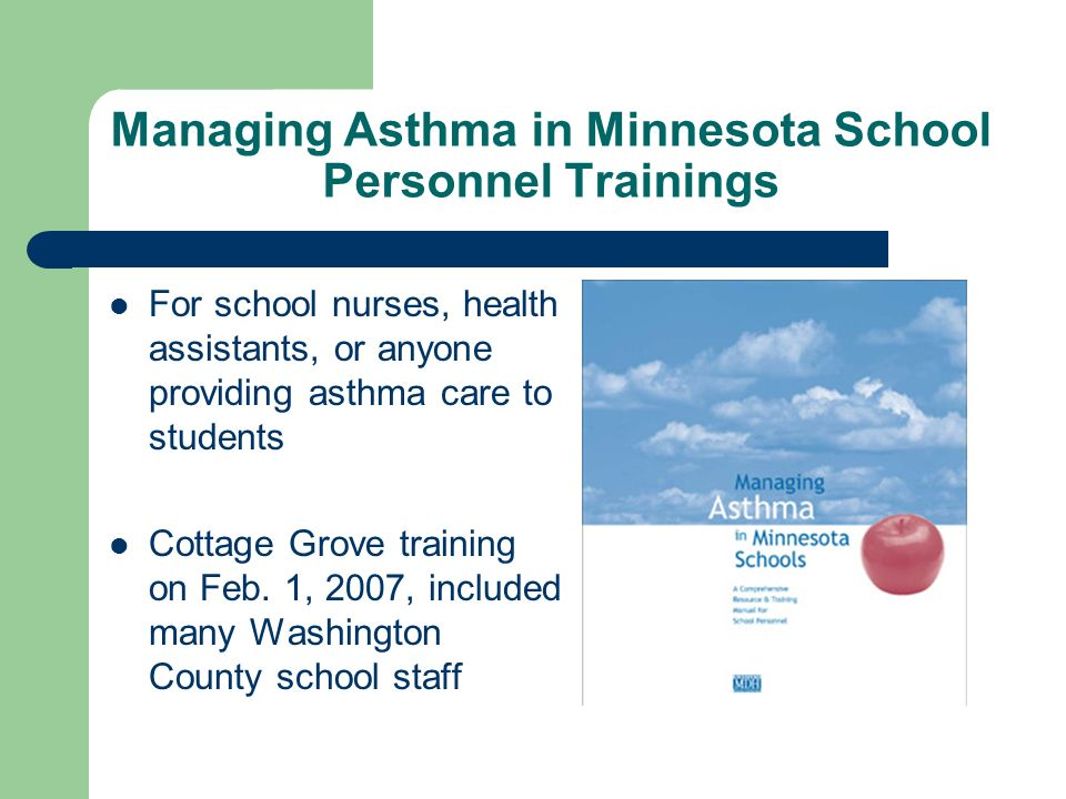 Managing Asthma in Minnesota School Personnel Trainings For school nurses, health assistants, or anyone providing asthma care to students Cottage Grove training on Feb.