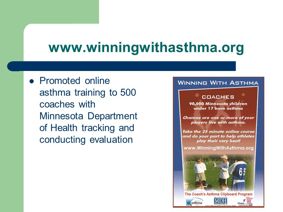 www.winningwithasthma.org Promoted online asthma training to 500 coaches with Minnesota Department of Health tracking and conducting evaluation