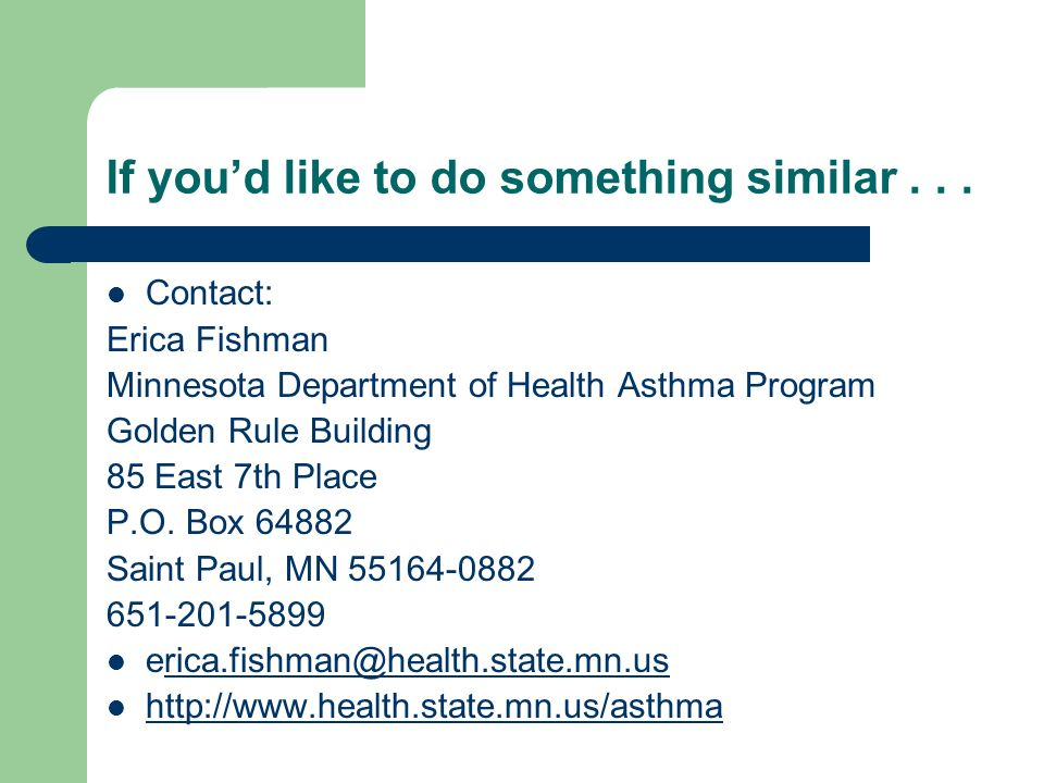 If youd like to do something similar... Contact: Erica Fishman Minnesota Department of Health Asthma Program Golden Rule Building 85 East 7th Place P.