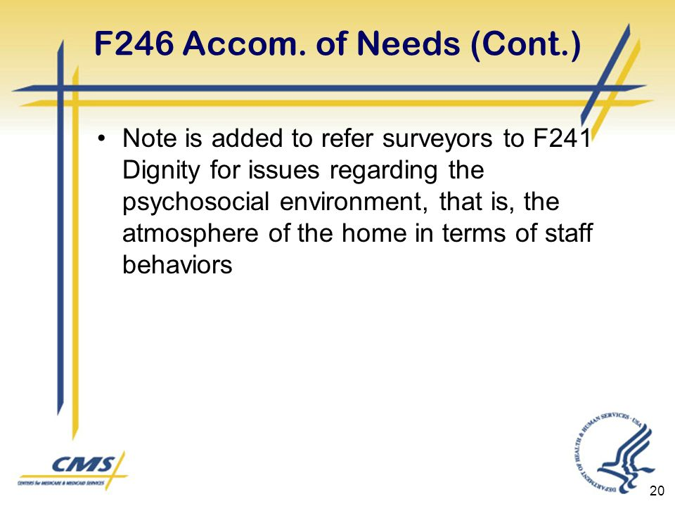 20 F246 Accom. of Needs (Cont.) Note is added to refer surveyors to F241 Dignity for issues regarding the psychosocial environment, that is, the atmos