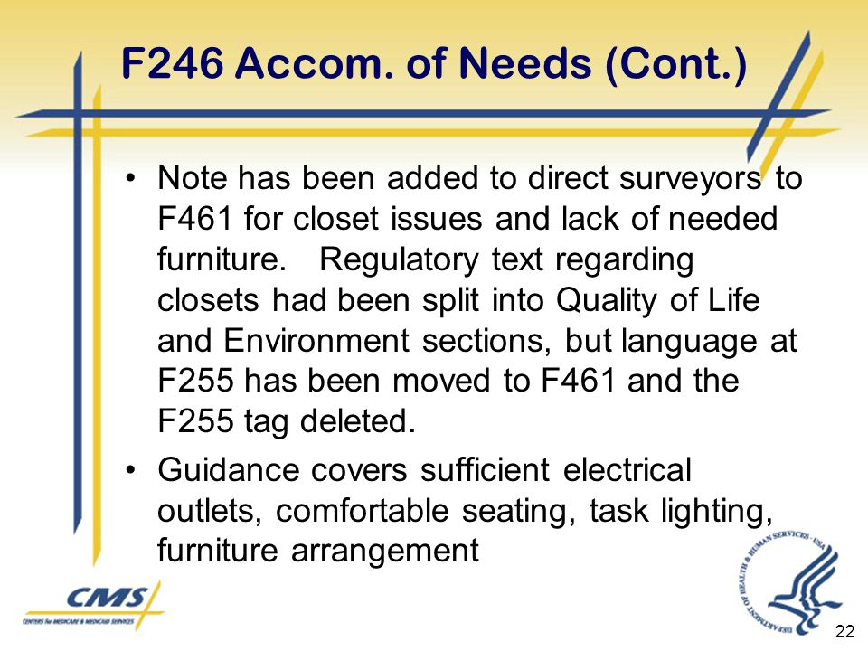 F246 Accom. of Needs (Cont.) Note has been added to direct surveyors to F461 for closet issues and lack of needed furniture. Regulatory text regarding
