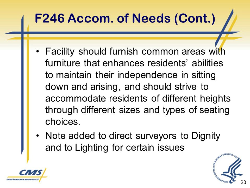F246 Accom. of Needs (Cont.) Facility should furnish common areas with furniture that enhances residents abilities to maintain their independence in s