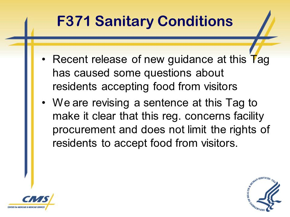 F371 Sanitary Conditions Recent release of new guidance at this Tag has caused some questions about residents accepting food from visitors We are revising a sentence at this Tag to make it clear that this reg.