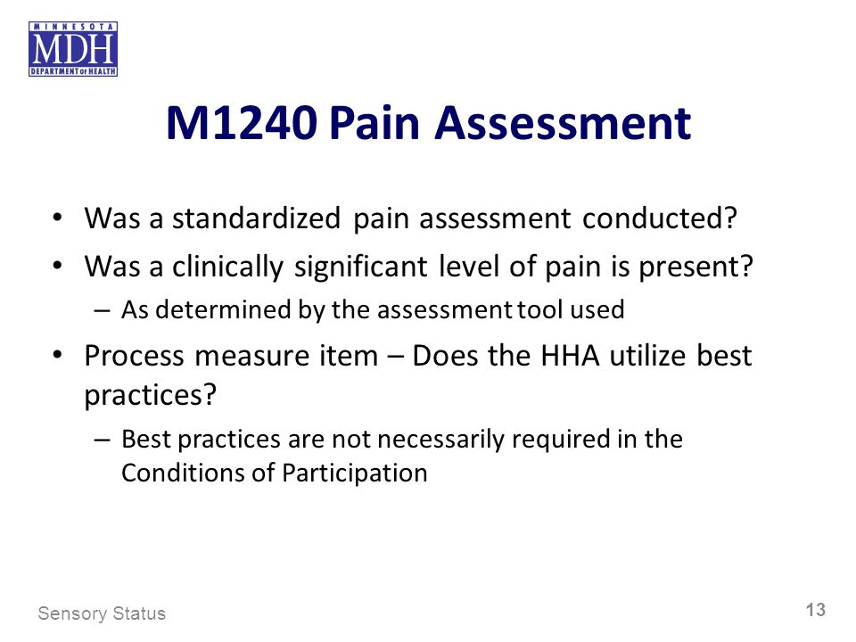 M1240 Pain Assessment Was a standardized pain assessment conducted? Was a clinically significant level of pain is present? – As determined by the asse