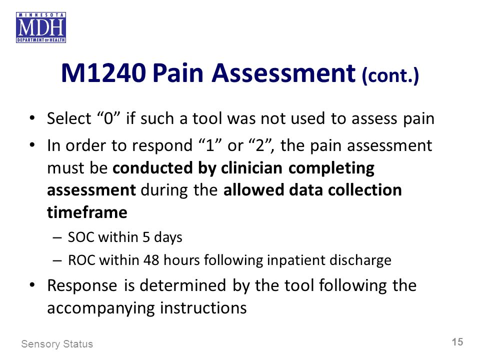 M1240 Pain Assessment (cont.) Select 0 if such a tool was not used to assess pain In order to respond 1 or 2, the pain assessment must be conducted by