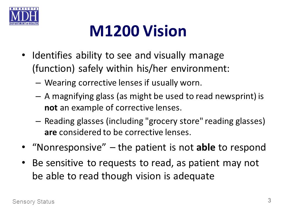 M1200 Vision Identifies ability to see and visually manage (function) safely within his/her environment: – Wearing corrective lenses if usually worn.