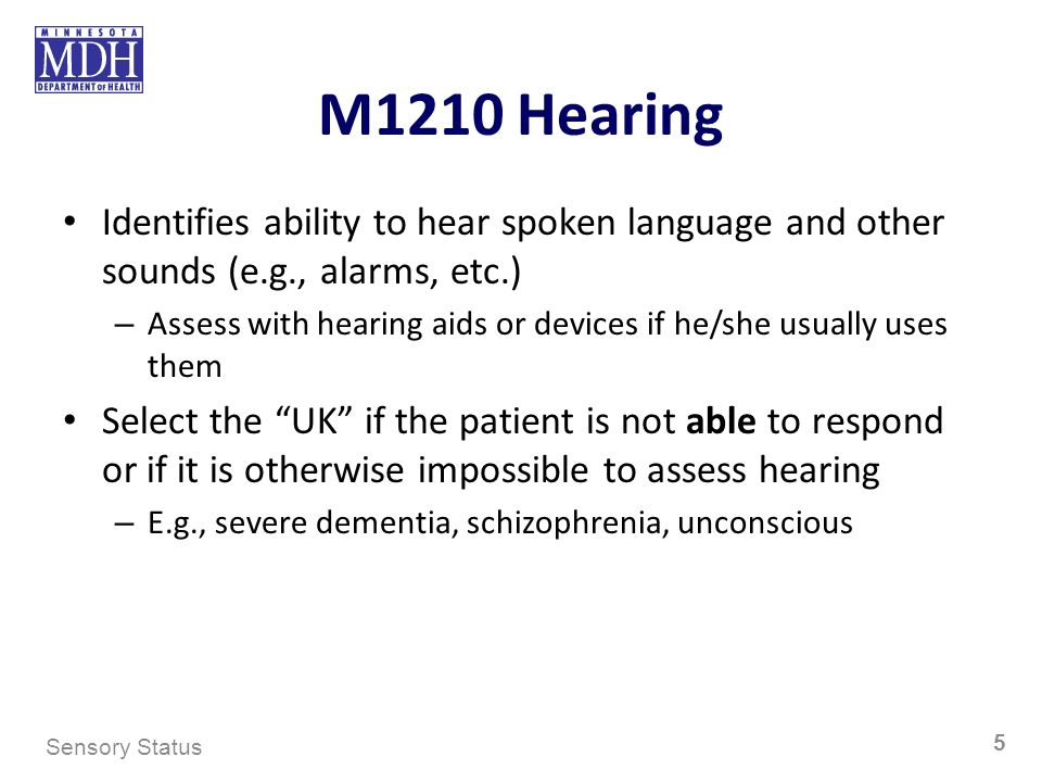 M1210 Hearing Identifies ability to hear spoken language and other sounds (e.g., alarms, etc.) – Assess with hearing aids or devices if he/she usually