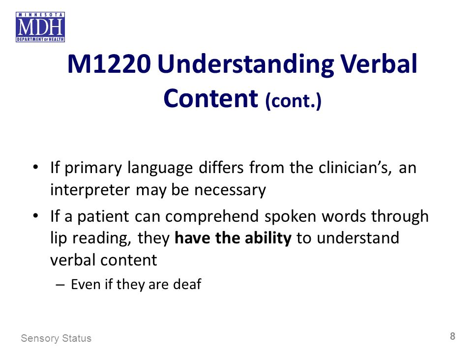 M1220 Understanding Verbal Content (cont.) If primary language differs from the clinicians, an interpreter may be necessary If a patient can comprehen