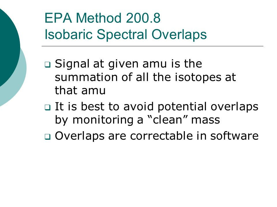 EPA Method 200.8 Isobaric Spectral Overlaps Signal at given amu is the summation of all the isotopes at that amu It is best to avoid potential overlap